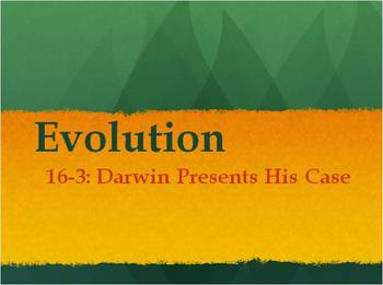 Biology - Evolution (16.3 Darwin Presents His Case PPT and