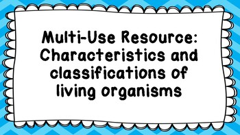 Biology Multi-Use Resource: Characteristics and classification of living things