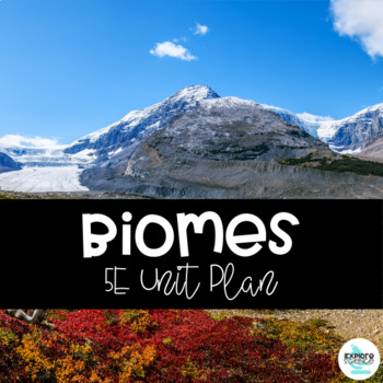 Biomes -- 5E Unit Plan (NGSS MS-LS2-1)