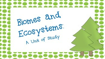 Biomes and Ecosystems Unit Pack