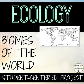 Biomes of the World Student Centered Project for Ecology Unit