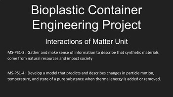 Bioplastic Container Engineering Project, Interactions of Matter Unit