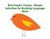 Bird Feedin' Frenzy:  Simple Activities for Building Langu