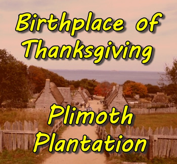 Birthplace of Thanksgiving: Plimoth Plantation (Pilgrims,Wampanoags,Mayflower)