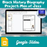 Black History Biography Project: Men of Jazz (Google Slides)