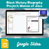 Black History Biography Project: Women of Jazz (Google Slides)