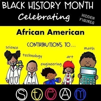 Black History Month - African American Contributions to STEM - STEAM