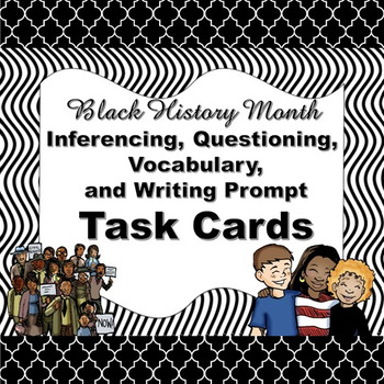 Black History Month Inferencing, Questioning, Vocabulary, and Writing Task Cards