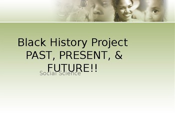Black History Project Past, Present, and Future Guidelines and Format