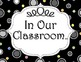"""Black White & Bright  """"In Our Classroom"""" Display Posters"""