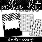 Classroom Decor: Black and White Polka Dot [EDITABLE Binder Covers and Spines]