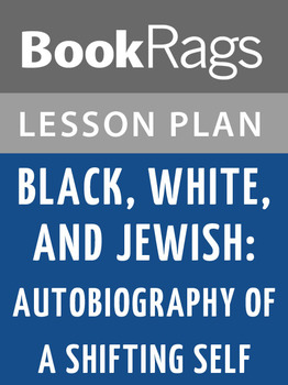 Black, White, and Jewish: Autobiography of a Shifting Self Lesson Plans