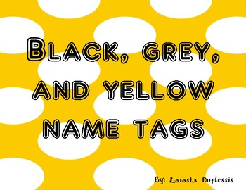 Black, Yellow, and grey name tags