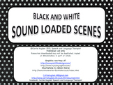 Black and White Sound Loaded Scenes