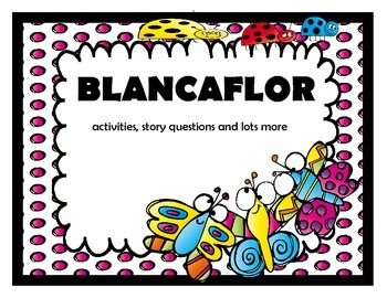Blancaflor - Story Questions + Activities + ( bundle)