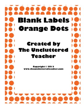 Blank Labels Orange Dots from The Uncluttered Teacher