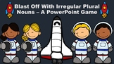 Blast Off With Irregular Plural Nouns - A PowerPoint Game