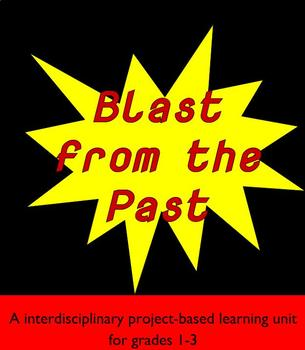 Blast from the Past: An Interdisciplinary Project Based Learning Unit