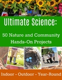Ultimate Hands On Science: 50 Community and Nature Based Projects
