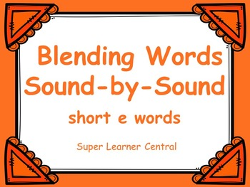 Blending Words Sound by Sound:  Short e Words Power Point Presentation