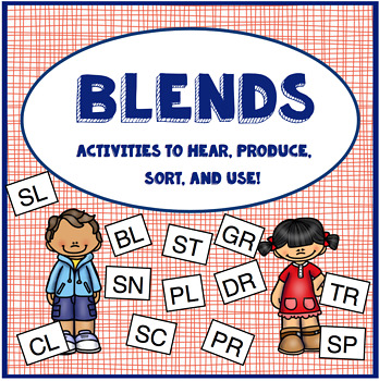Blends: Activities to hear, produce, sort and use!