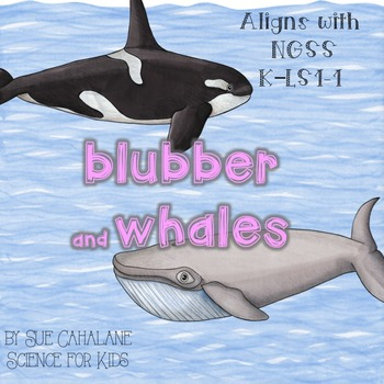 Blubber and Whales {Aligns with NGSS K-LS1-1} {science}