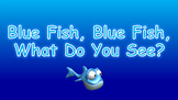 Blue Fish, Blue Fish, What Do You See PowerPoint Show + PDF Book Activities
