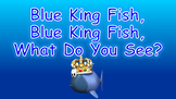 Blue King Fish, Blue King Fish, What Do You See PowerPoint