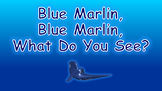 Blue Marlin, Blue Marlin, What Do You See PowerPoint Show