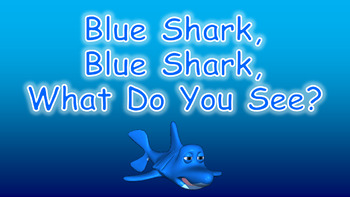 Blue Shark, Blue Shark, What Do You See PowerPoint Show + PDF Books