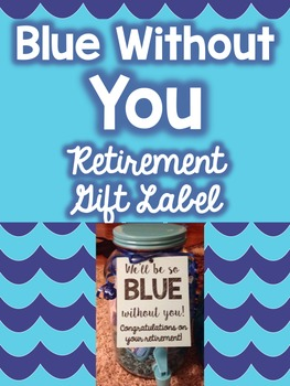 Blue Without You Retirement Gift Label