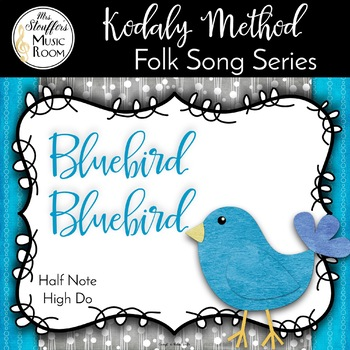 Bluebird Bluebird  {Ta-a} {High Do} Kodaly Method Folk Song File