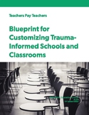 Blueprint for Customizing Trauma-Informed Schools and Classrooms