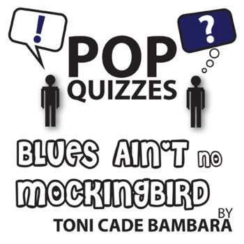 Blues Ain't No Mockingbird Pop Quiz & Discussion Questions (by Toni Bambara)