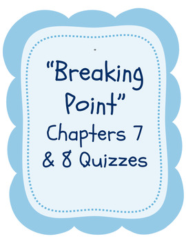 """Bluford Series """"Breaking Point"""" Chapters 7 & 8 Quizzes"""