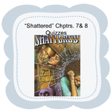 "Bluford Series ""Shattered"" Chapters 7 and 8 quizzes."