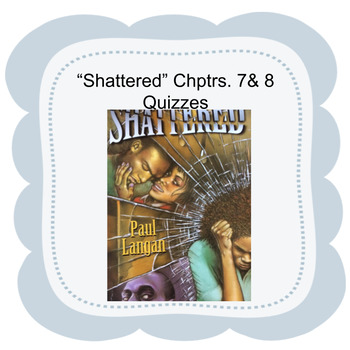 """Bluford Series """"Shattered"""" Chapters 7 and 8 quizzes."""