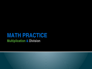 Math Practice: Multiplication and Division (PowerPoint)
