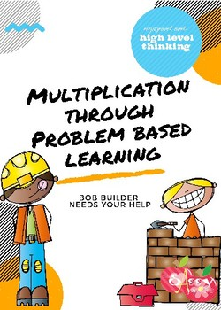 Bob Builder Needs Your Help Multiplication through Problem Based Learning