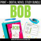 Bob Novel Unit Bundle: Print & Digital Novel Study Bundle