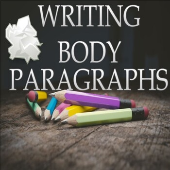 Body Paragraphs: Step by Step Process with Practice Activity