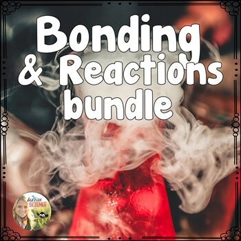 Bonding and Chemical Reactions Bundle