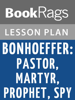 Bonhoeffer: Pastor, Martyr, Prophet, Spy Lesson Plans