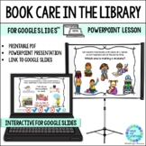 Book Care in the Library Orientation Lesson for Google Slides™ and PowerPoint
