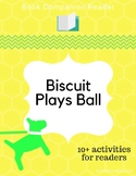 Book Companion Reader for the book Biscuit Plays Ball