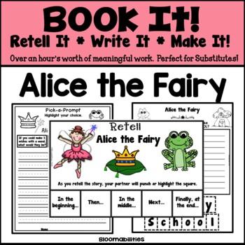 Book It: Retell It, Write It, Make It! (Alice the Fairy)