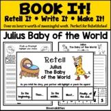 Book It: Retell It, Write It, Make It! Packet (Julius Baby