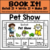 Book It: Retell It, Write It, Make It (Pet Show)