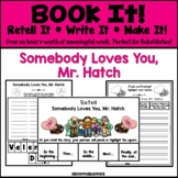 Book It: Retell It, Write It, Make It! (Somebody Loves You, Mr. Hatch)