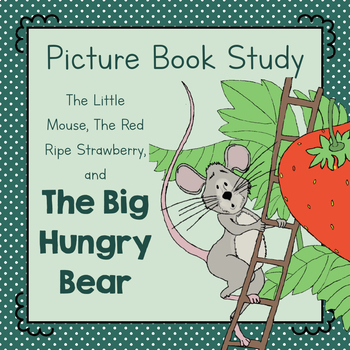 Book Study: The Little Mouse, The Red Ripe Strawberry, and The Big Hungry Bear